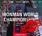 2020 IRONMAN Kona Champs & 70.3 World Champs CANCELLED